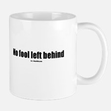No fool left behind(TM) Mug