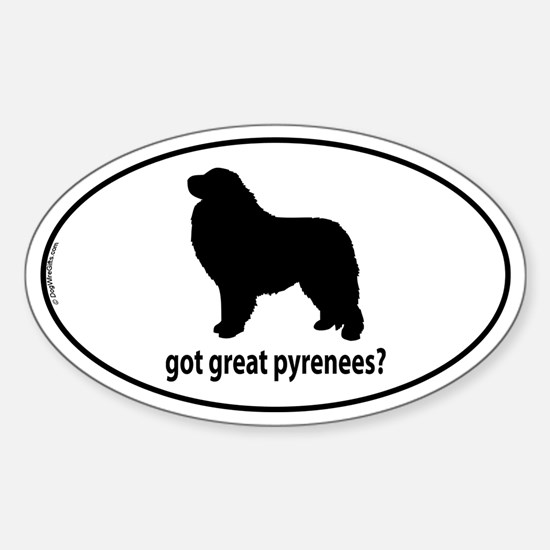 Got Great Pyrenees? Oval Decal