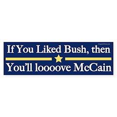 If you liked Bush you'll love McCain sticker