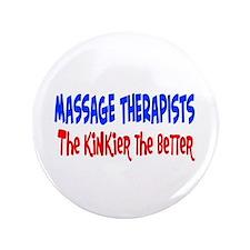 """Massage therapists kinkier 3.5"""" Button"""