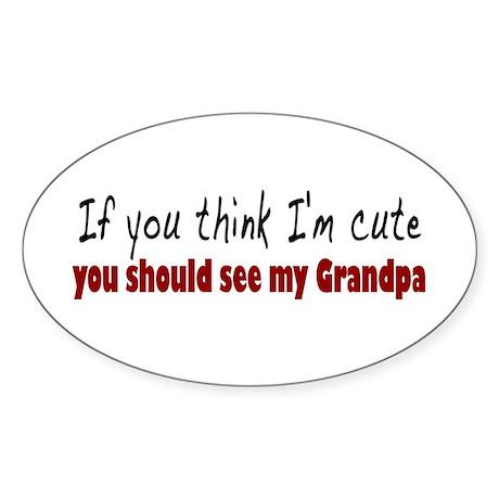 If you think I'm cute Granpa Oval Sticker (10 pk)