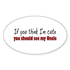 If you think I'm cute Uncle Oval Decal