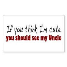 If you think I'm cute Uncle Rectangle Decal