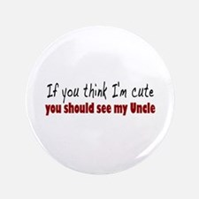 "If you think I'm cute Uncle 3.5"" Button"