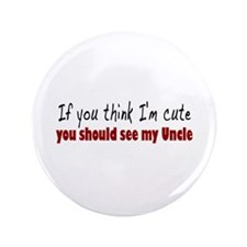 """If you think I'm cute Uncle 3.5"""" Button (100 pack)"""