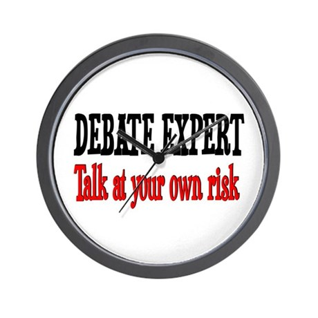 Debate Expert talk at your risk Wall Clock