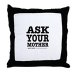 Ask Your Mother Throw Pillow