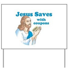 Jesus saves with coupons Yard Sign