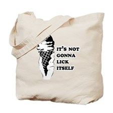 It's not gonna lick itself Tote Bag