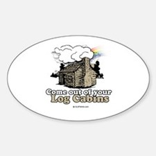 Come out of your log cabins Oval Decal