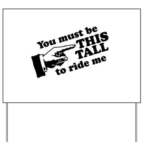 You must be this tall to ride me Yard Sign