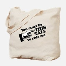 You must be this tall to ride me Tote Bag