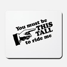 You must be this tall to ride me Mousepad