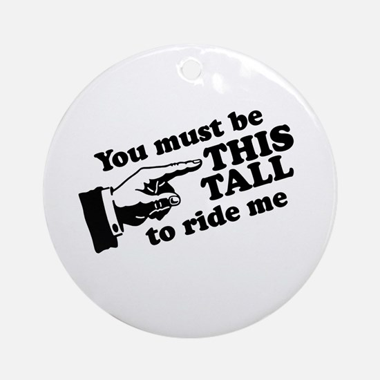 You must be this tall to ride me Ornament (Round)
