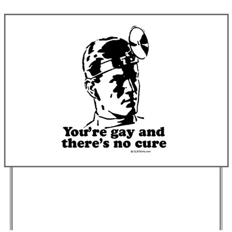 You're gay and there's no cure Yard Sign