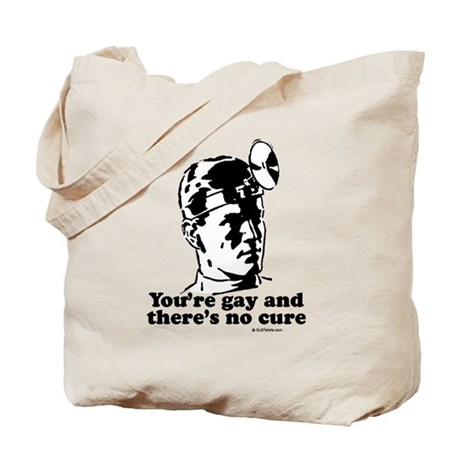 You're gay and there's no cure Tote Bag