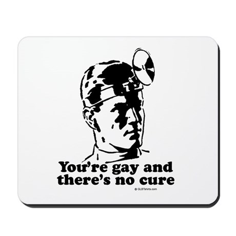 You're gay and there's no cure Mousepad