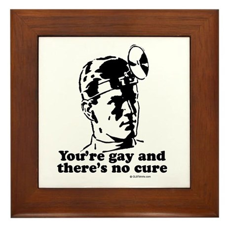 You're gay and there's no cure Framed Tile