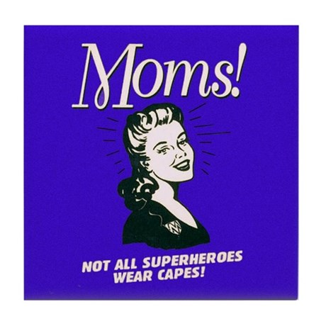 Moms! Not All Superheroes Wear Capes Tile Coaster