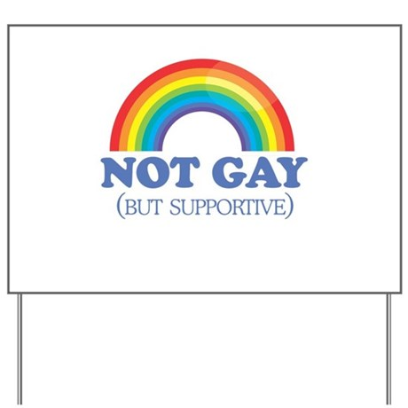 Not gay but supportive Yard Sign