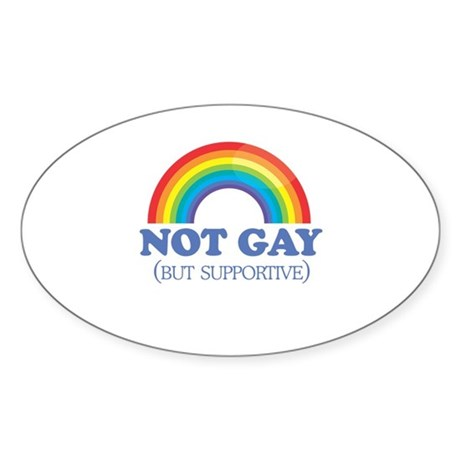 Not gay but supportive Oval Sticker