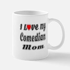 I Love My COMEDIAN Mom Mug