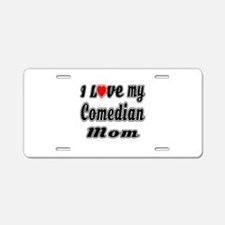 I Love My COMEDIAN Mom Aluminum License Plate
