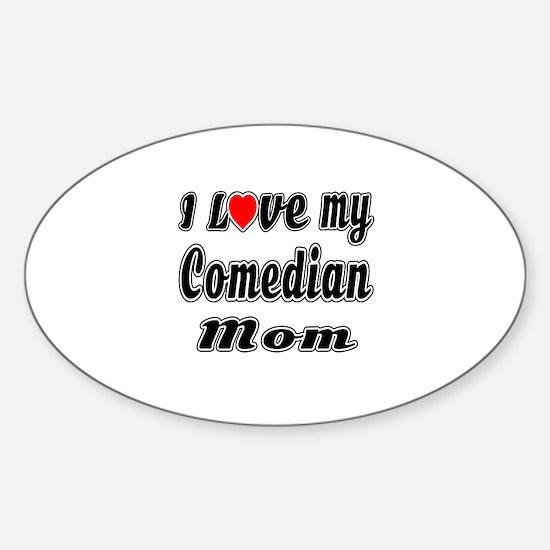 I Love My COMEDIAN Mom Sticker (Oval)