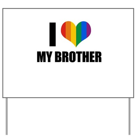 I love my gay brother Yard Sign