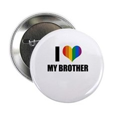"""I love my gay brother 2.25"""" Button"""