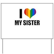 I love my gay sister Yard Sign