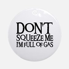 DON'T SQUEEZE (blk) Ornament (Round)