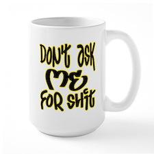 Don't Ask Me For ... -- T-SHI Mug