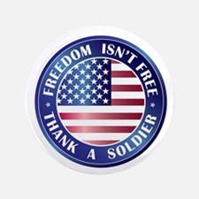 "Freedom Isn't Free Thank Soldier 3.5"" Button"