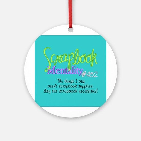 Scrapbook Mentality #452 Ornament (Round)