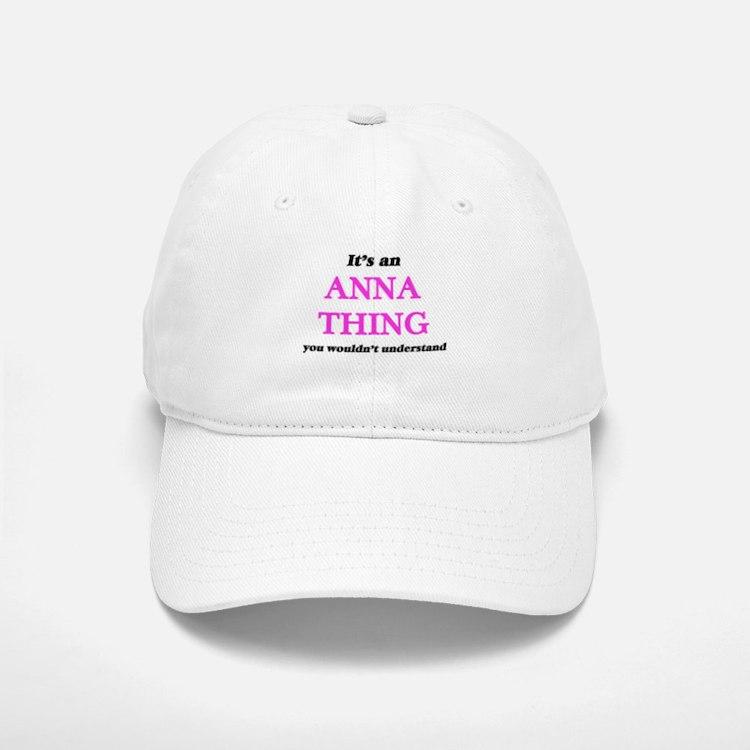 It's an Anna thing, you wouldn't under Baseball Baseball Cap