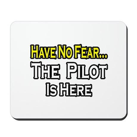 """""""Have No Fear, The Pilot..."""" Mousepad"""