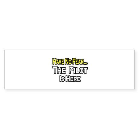 """Have No Fear, The Pilot..."" Bumper Sticker"