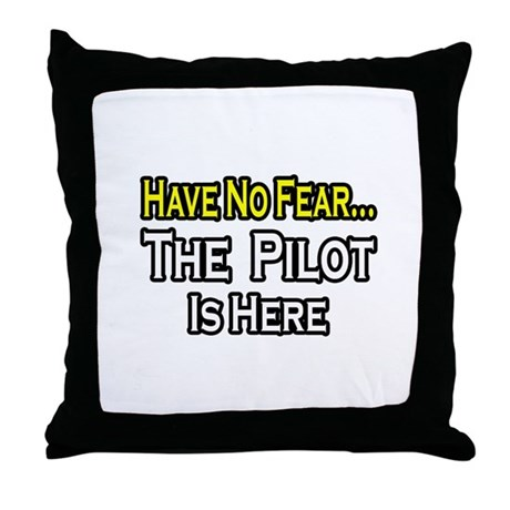 """""""Have No Fear, The Pilot..."""" Throw Pillow"""