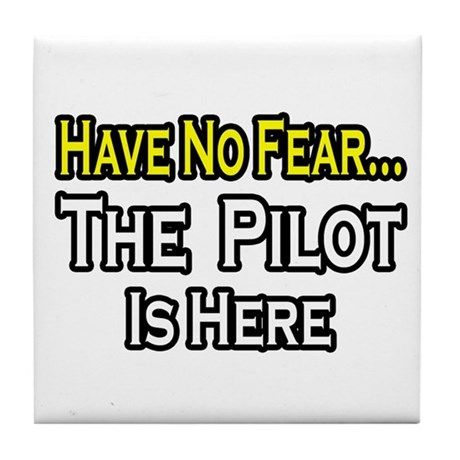 """Have No Fear, The Pilot..."" Tile Coaster"