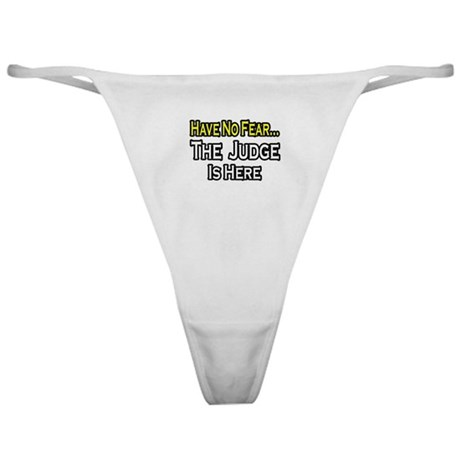 """""""Have No Fear, The Judge..."""" Classic Thong"""