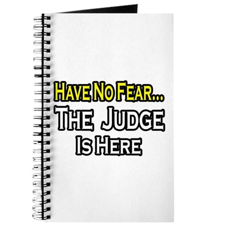 """""""Have No Fear, The Judge..."""" Journal"""