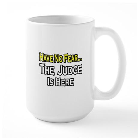 """Have No Fear, The Judge..."" Large Mug"