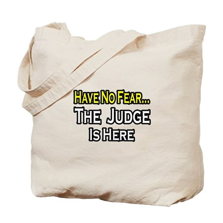 """Have No Fear, The Judge..."" Tote Bag"