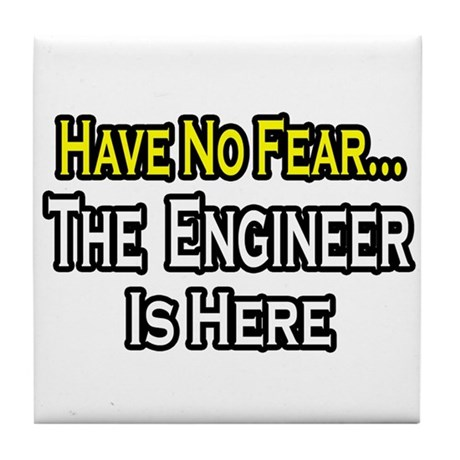 """""""Have No Fear, Engineer..."""" Tile Coaster"""