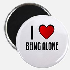 I LOVE BEING ALONE Magnet
