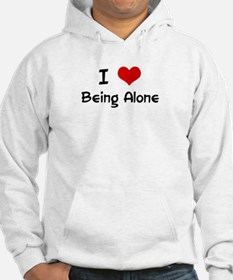 I LOVE BEING ALONE Hoodie