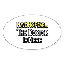 """Have No Fear, Doctor..."" Oval Decal"