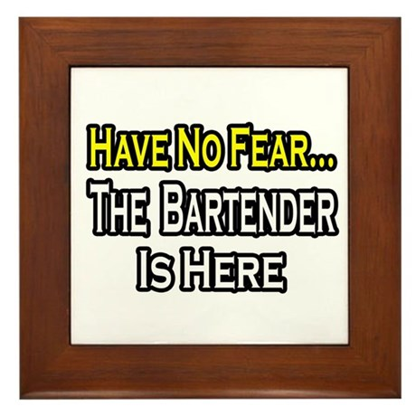 """Have No Fear, Bartender..."" Framed Tile"