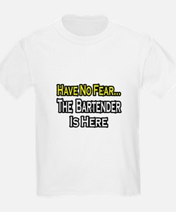 """Have No Fear, Bartender..."" T-Shirt"